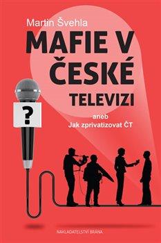 Obálka titulu Mafie v České televizi aneb Jak zprivatizovat ČT