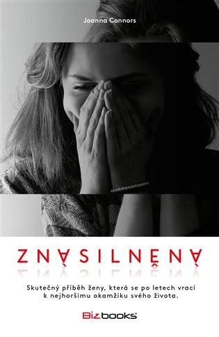 Znásilněná:Skutečný příběh ženy, která se po letech vrací k nejhoršímu okamžiku svého života - Joanna Connors | Booksquad.ink
