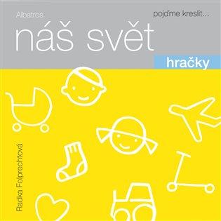 Náš svět: Hračky - Radka Folprechtová   Booksquad.ink