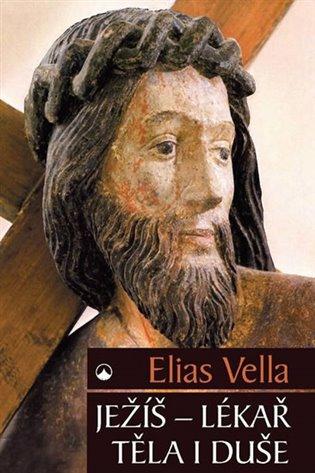 Ježíš - Lékař těla i duše - Elias Vella | Booksquad.ink