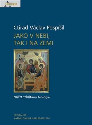 Jako v nebi, tak i na zemi:Náčrt trinitární teologie - Ctirad Václav Pospíšil   Booksquad.ink