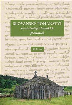 Obálka titulu Slovanské pohanství ve středověkých latinských pramenech
