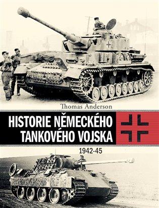 Historie německého tankového vojska:1942-45 - Thomas Anderson   Booksquad.ink