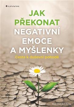 Obálka titulu Jak překonat negativní emoce a myšlenky