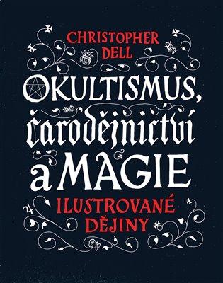 Okultismus, čarodějnictví a magie:Ilustrované dějiny - Christopher Dell | Booksquad.ink