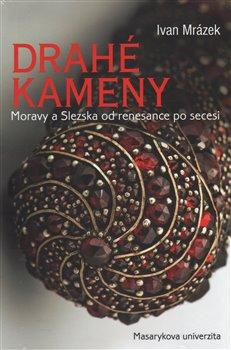 Obálka titulu Drahé kameny Moravy a Slezska od renesance po secesi