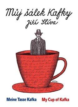 Obálka titulu Můj šálek Kafky / My Cup of Kafka / Meine Tasse Kafka
