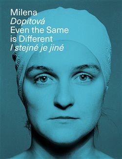 Obálka titulu Milena Dopitová, I stejné je jiné
