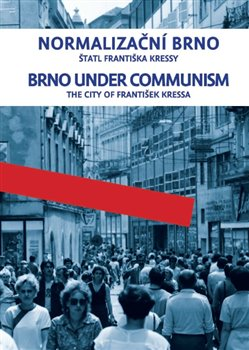 Obálka titulu Normalizační Brno I./ Brno under communism
