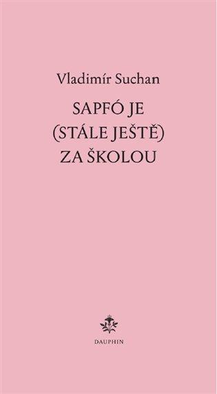 Sapfó je (stále ještě) za školou - Vladimír Suchan | Booksquad.ink