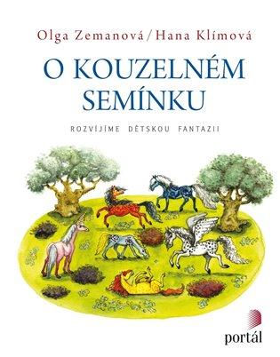 O kouzelném semínku:Rozvíjíme dětskou fantazii - Olga Zemanová | Booksquad.ink