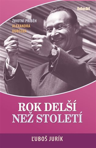 Rok delší než století:Životní příběh Alexandra Dubčeka - Ľuboš Jurík | Booksquad.ink