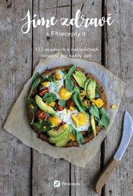 Jíme zdravě s Fitrecepty II. - 123 snadných a netradičních receptů pro každý den