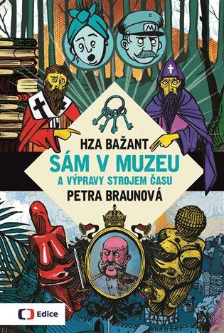 Sám v muzeu a výpravy strojem času - Petra Braunová | Booksquad.ink