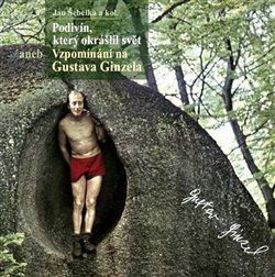 Obálka titulu Podivín, který okrášlil svět aneb Vzpomínání na Gustava Ginzela