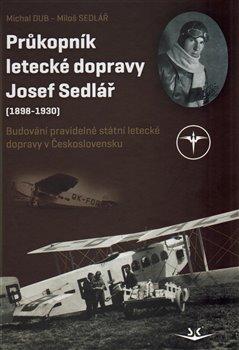 Obálka titulu Průkopník letecké dopravy Josef Sedlář (1898-1930)