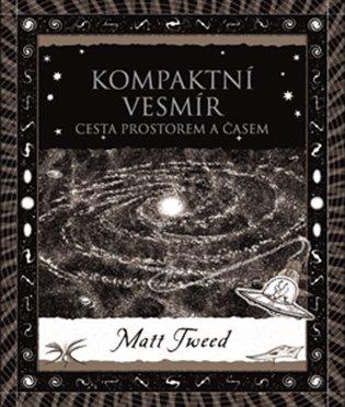 Kompaktní vesmír:Cesta prostorem a časem - Matt Tweed | Booksquad.ink