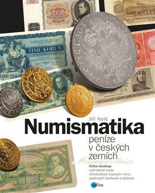 Numismatika – peníze v českých zemích - Jiří Nolč | Booksquad.ink