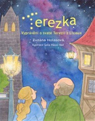 Terezka:Vyprávění o sv. Terezii z Lisieux - Zuzana Holasová | Booksquad.ink