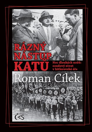 Rázný nástup katů:Noc dlouhých nožů: osudový zvrat v hitlerovské éře - Roman Cílek | Booksquad.ink
