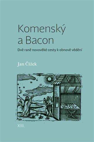 Komenský a Bacon:Dvě raně novověké cesty k obnově vědění - Jan Čížek | Booksquad.ink
