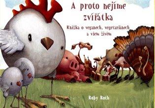 A proto nejíme zvířátka:Knížka o veganech, vegetariánech a všem živém - Ruby Roth   Booksquad.ink