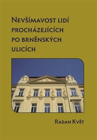 Nevšímavost lidí procházejících po brněnských ulicích - Radan Květ | Booksquad.ink