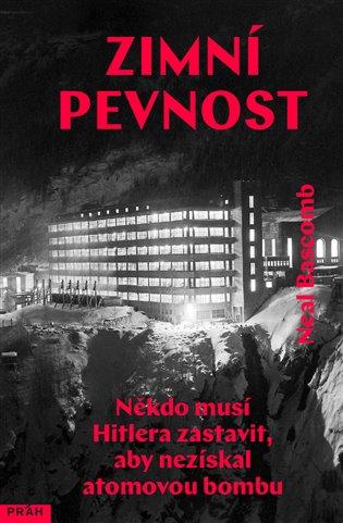 Zimní pevnost:Někdo musí Hitlera zastavit, aby nezískal atomovou bombu - Neal Bascomb | Booksquad.ink