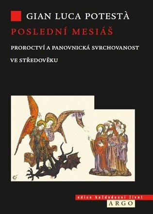 Poslední mesiáš:Proroctví ve středověku - Gian Luca Potesta | Booksquad.ink
