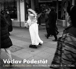 Václav Podestát. S andělem uprostřed davu / With an Angel in the Midst of the Crowd - Vladimír