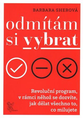 Odmítám si vybrat:Revoluční program v rámci něhož se dozvíte, jak dělat všechno, co milujete - Barbara Sherová | Booksquad.ink