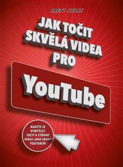 Obálka titulu Jak točit skvělá videa pro YouTube