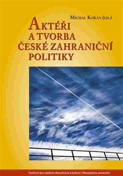 Obálka titulu Aktéři a tvorba české zahraniční politiky