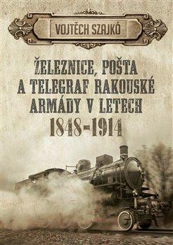 Obálka titulu Železnice, pošta a telegraf rakouské armády v letech 1848–1914
