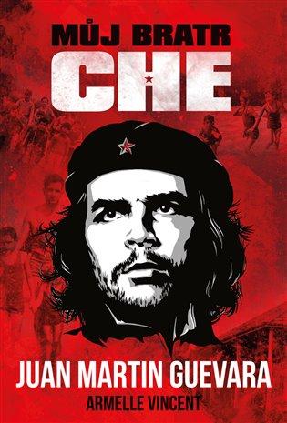 Můj bratr Che - Juan Martin Guevara, | Booksquad.ink