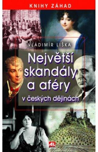 Největší skandály a aféry v českých dějinách - Vladimír Liška | Booksquad.ink
