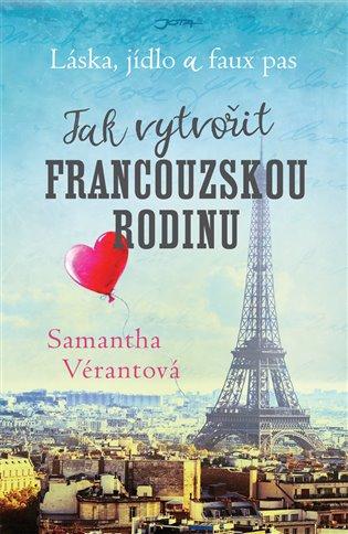 Láska, jídlo a faux pas: Jak vytvořit francouzskou rodinu - Samantha Vérantová | Booksquad.ink