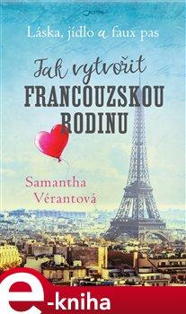 Obálka titulu Láska, jídlo a faux pas: Jak vytvořit francouzskou rodinu