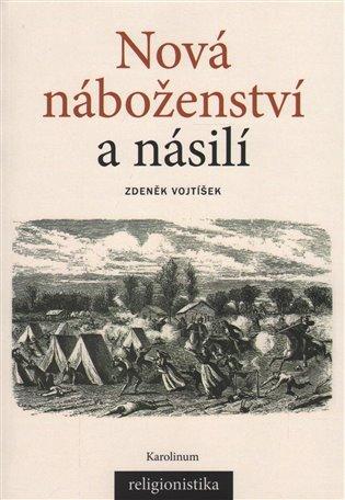 Nová náboženství a násilí - Zdeněk Vojtíšek | KOSMAS.cz - vaše internetové knihkupectví