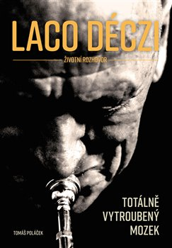 Obálka titulu Laco Deczi - totálně vytroubený mozek
