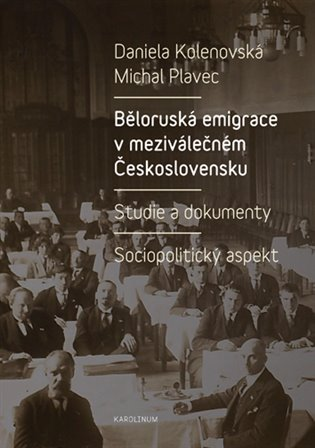 Běloruská emigrace v meziválečném Československu:Studie a dokumenty – Sociopolitický aspekt - Daniela Kolenovská,   Booksquad.ink