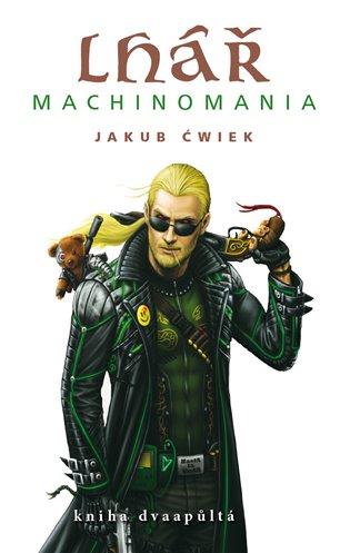 Lhář: Machinomania:kniha dvaapůltá - Jakub Ćwiek | Booksquad.ink