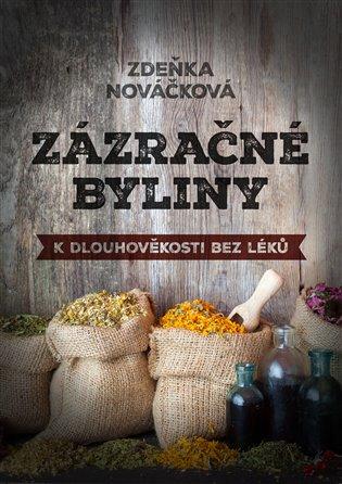 Zázračné byliny aneb k dlouhověkosti bez léků - Zdeňka Nováčková | Booksquad.ink