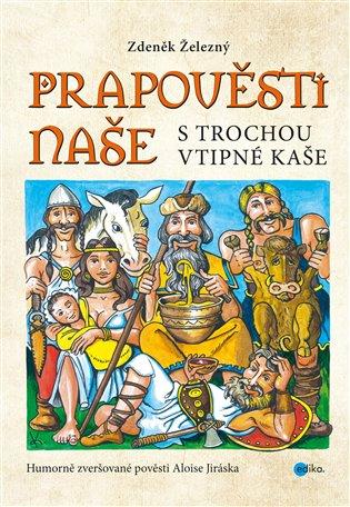 Prapověsti naše s trochou vtipné kaše - Zdeněk Železný | Booksquad.ink