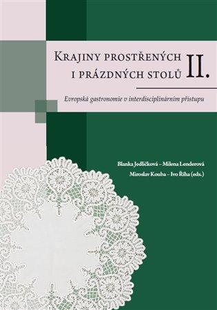 Krajiny prostřených i prázdných stolů II.:Evropská gastronomie v interdisciplinárním přístupu - Blanka Jedličková, | Booksquad.ink