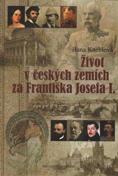 Obálka titulu Život v českých zemích za Františka Josefa I.
