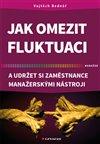 Obálka knihy Jak omezit fluktuaci a udržet si zaměstnance manažerskými nástroji