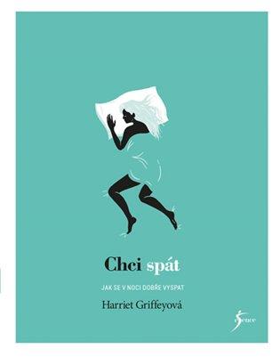 Chci spát:Jak se v noci dobře vyspat - Harriet Griffeyová | Booksquad.ink