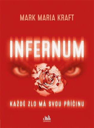 Infernum:Každé zlo má svou příčinu - Mark Maria Kraft | Booksquad.ink