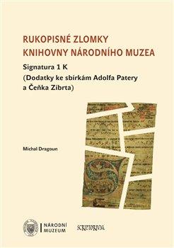 Obálka titulu Rukopisné zlomky Knihovny Národního muzea - Signatura 1 K